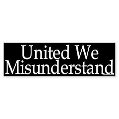 United We Misunderstand Bumper Bumper Sticker