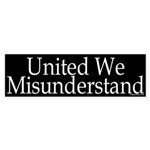 United We Misunderstand Bumper Sticker