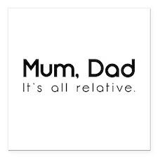 """Mum, Dad - It's all relative. Square Car Magnet 3"""""""