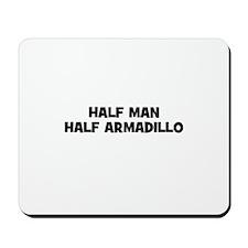 Half Man~Half Armadillo Mousepad