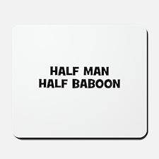 Half Man~Half Baboon Mousepad