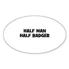 Half Man~Half Badger Oval Decal