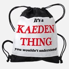 It's a Kaeden thing, you wouldn Drawstring Bag