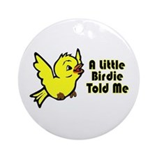 """A Little Birdie Told Me"" Ornament (Round)"