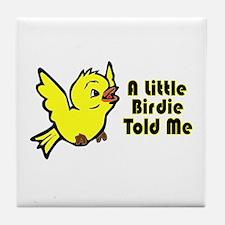 """A Little Birdie Told Me"" Tile Coaster"