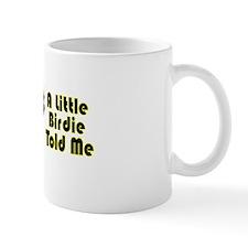 """A Little Birdie Told Me"" Coffee Mug"