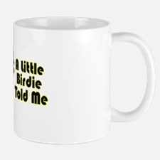 """A Little Birdie Told Me"" Mug"