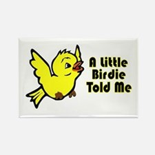 """""""A Little Birdie Told Me"""" Rectangle Magnet"""