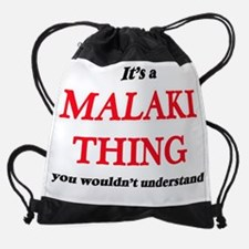 It's a Malaki thing, you wouldn Drawstring Bag