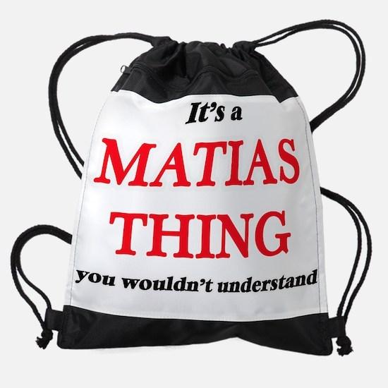It's a Matias thing, you wouldn Drawstring Bag