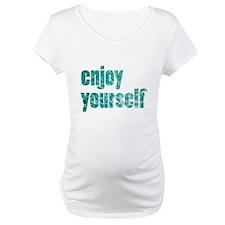 enjoy yourself Shirt