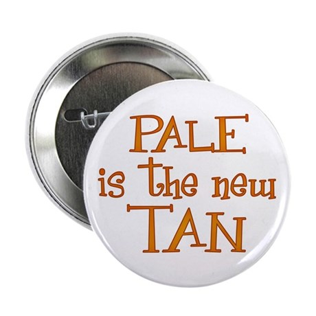 """""""Pale is the new tan"""" Button"""