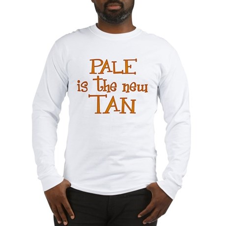 """""""Pale is the new tan"""" Long Sleeve T-Shirt"""