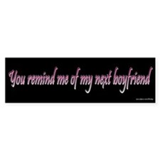You Remind Me Next Boyfriend Bumper Bumper Sticker