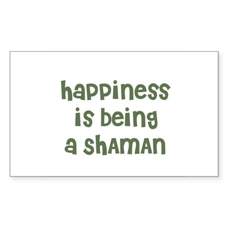 Happiness is being a SHAMAN Rectangle Sticker