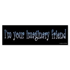 I'm Your Imaginary Friend Bumper Bumper Sticker