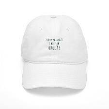 I Need An Adult Baseball Cap
