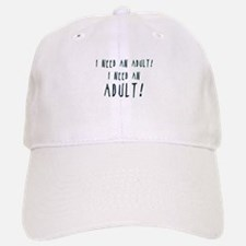I Need An Adult Baseball Cap
