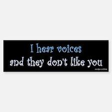 I Hear Voices They Don't Like You Bumper Bumper Bumper Sticker