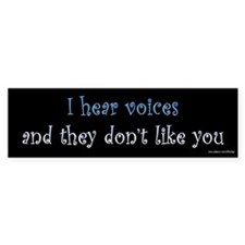 I Hear Voices They Don't Like You Bumper Bumper Sticker