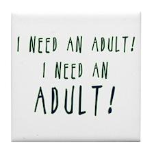 I Need An Adult Tile Coaster
