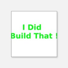 I Did Build That ! Sticker
