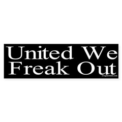 United We Freak Out Bumper Bumper Sticker