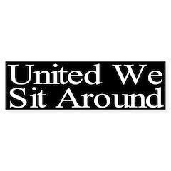 United We Sit Around Bumper Bumper Sticker