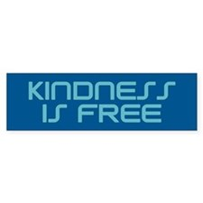 KINDNESS IS FREE Bumper Bumper Sticker