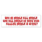 KILLING PEOPLE IS WRONG Bumper Sticker