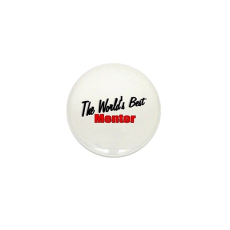 """The World's Best Mentor"" Mini Button"