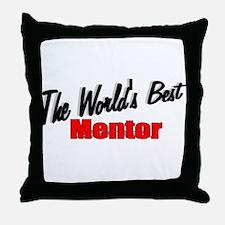 """""""The World's Best Mentor"""" Throw Pillow"""