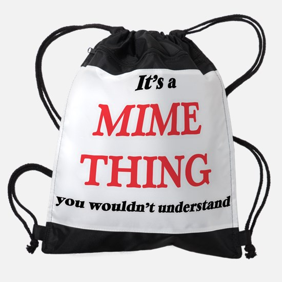 It's and Mime thing, you wouldn Drawstring Bag