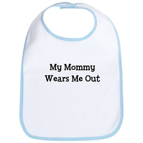 My Mommy Wears Me Out Bib