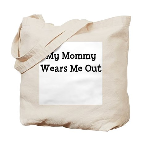 My Mommy Wears Me Out Tote Bag