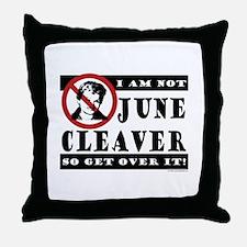 NOT June Cleaver! Throw Pillow