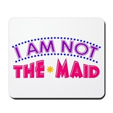 I Am Not The MAID Mousepad