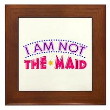 I Am Not The MAID Framed Tile