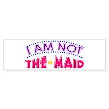 I Am Not The MAID Bumper Bumper Sticker