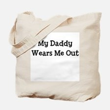 My Daddy Wears Me Out Tote Bag
