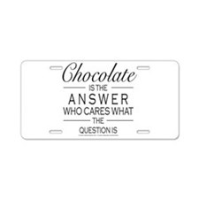 Chocolate is the answer Aluminum License Plate