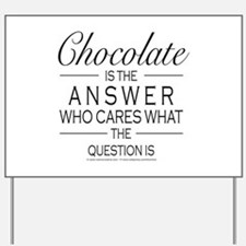 Chocolate is the answer Yard Sign