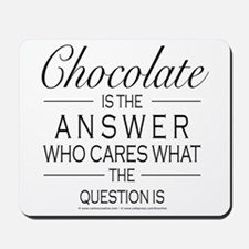 Chocolate is the answer Mousepad