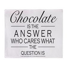 Chocolate is the answer Throw Blanket