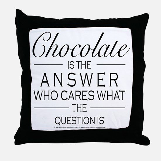 Chocolate is the answer Throw Pillow