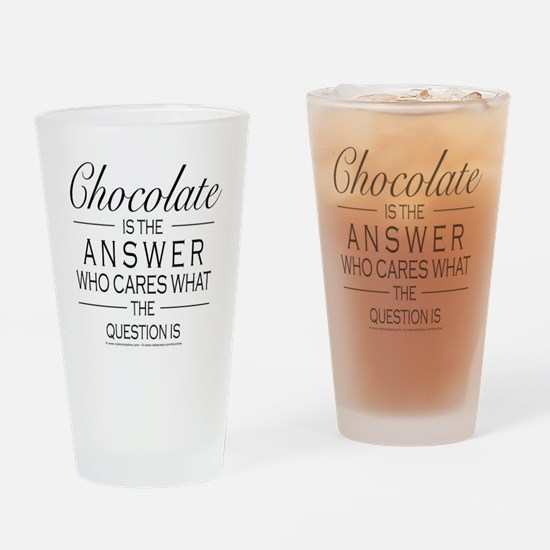 Chocolate is the answer Drinking Glass