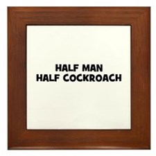 Half Man~Half Cockroach Framed Tile