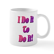 I Do It To Do It! Mug