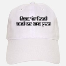 Beer is food and so are you Baseball Baseball Cap