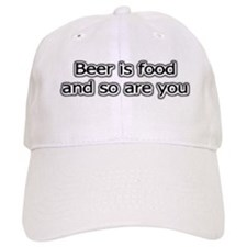 Beer is food and so are you Baseball Cap